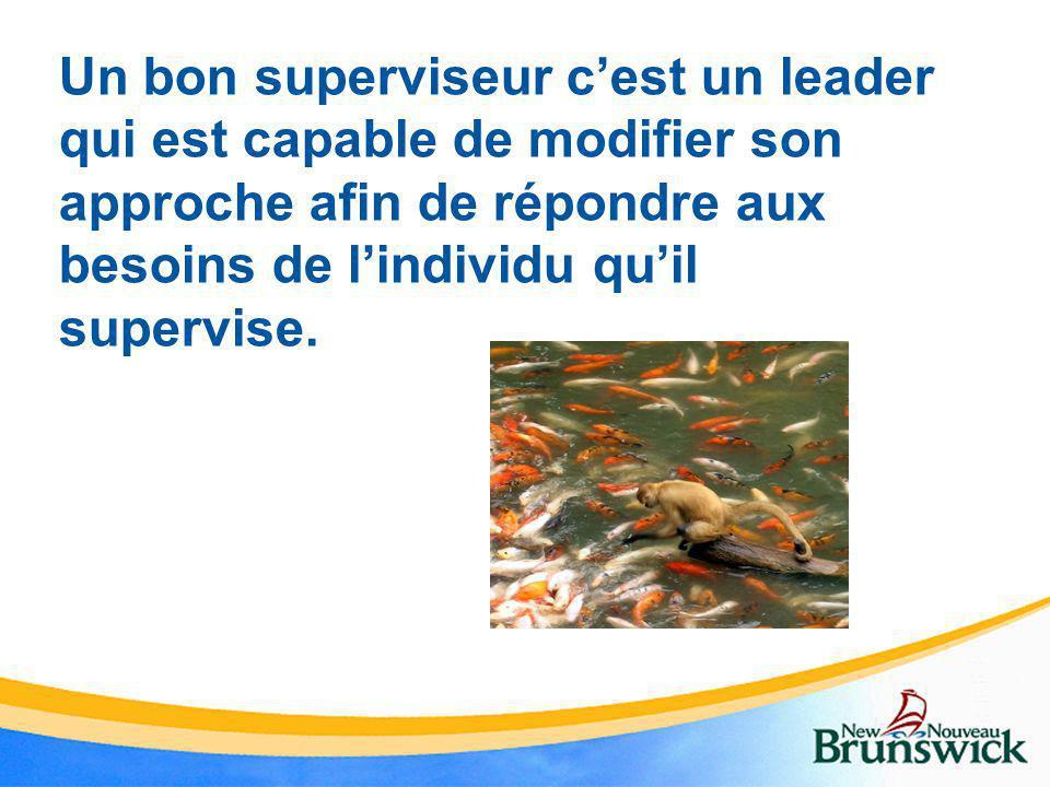 Un bon superviseur c'est un leader qui est capable de modifier son approche afin de répondre aux besoins de l'individu qu'il supervise.