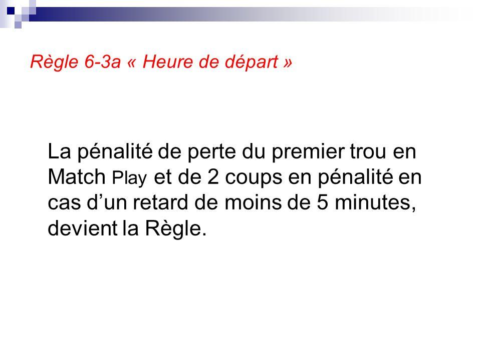 Règle 6-3a « Heure de départ » La pénalité de perte du premier trou en Match Play et de 2 coups en pénalité en cas d'un retard de moins de 5 minutes,