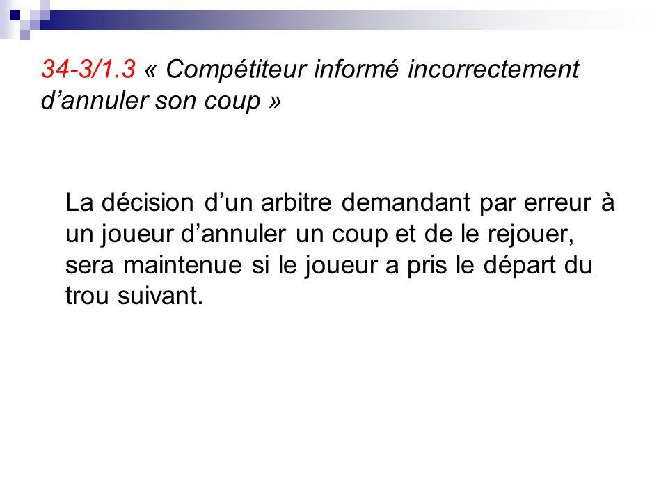 34-3/1.3 « Compétiteur informé incorrectement d'annuler son coup » La décision d'un arbitre demandant par erreur à un joueur d'annuler un coup et de l