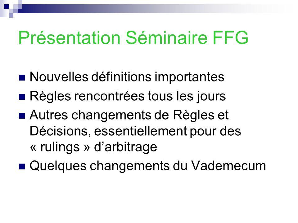 Présentation Séminaire FFG Nouvelles définitions importantes Règles rencontrées tous les jours Autres changements de Règles et Décisions, essentiellem