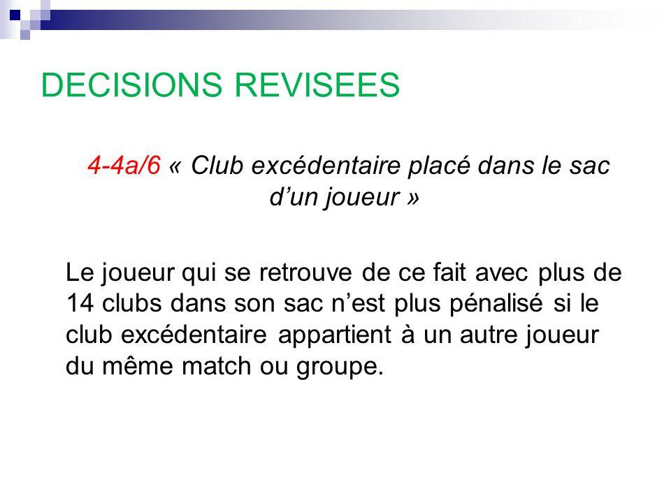 DECISIONS REVISEES 4-4a/6 « Club excédentaire placé dans le sac d'un joueur » Le joueur qui se retrouve de ce fait avec plus de 14 clubs dans son sac