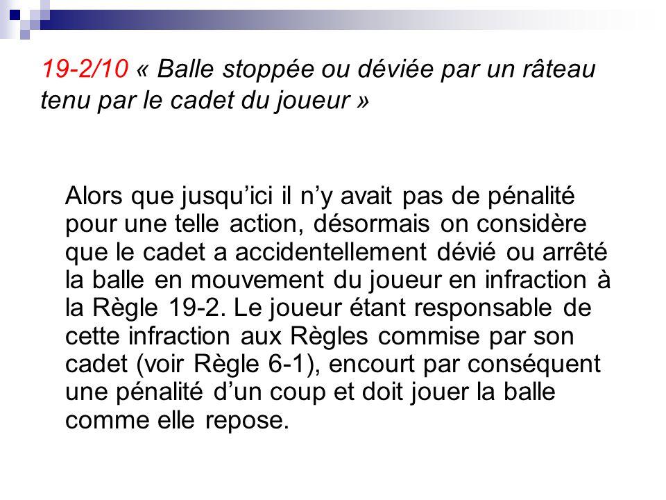 19-2/10 « Balle stoppée ou déviée par un râteau tenu par le cadet du joueur » Alors que jusqu'ici il n'y avait pas de pénalité pour une telle action,