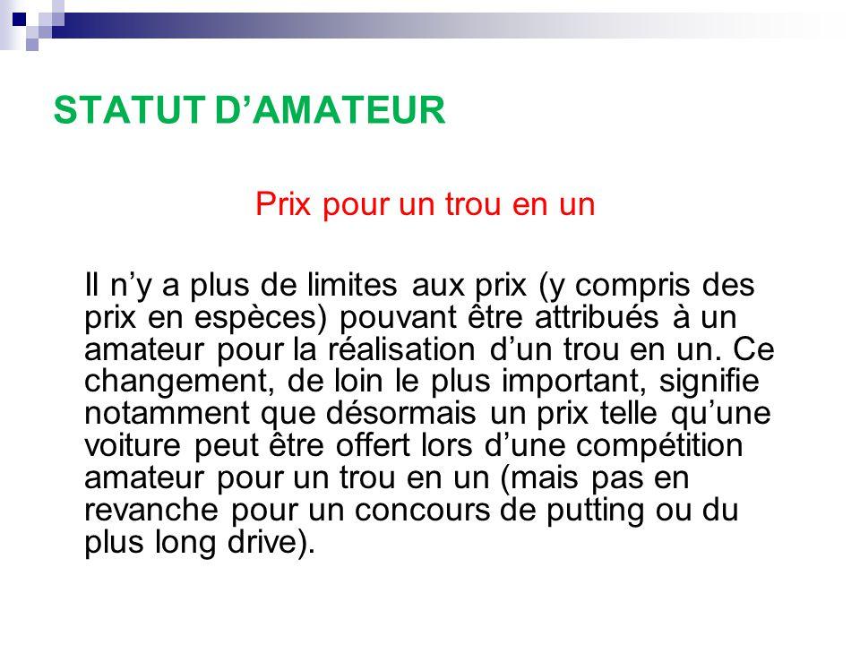 STATUT D'AMATEUR Prix pour un trou en un Il n'y a plus de limites aux prix (y compris des prix en espèces) pouvant être attribués à un amateur pour la