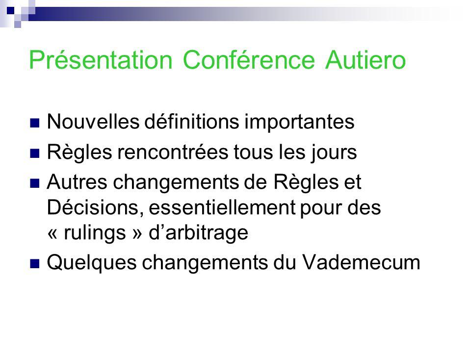 Présentation Conférence Autiero Nouvelles définitions importantes Règles rencontrées tous les jours Autres changements de Règles et Décisions, essenti
