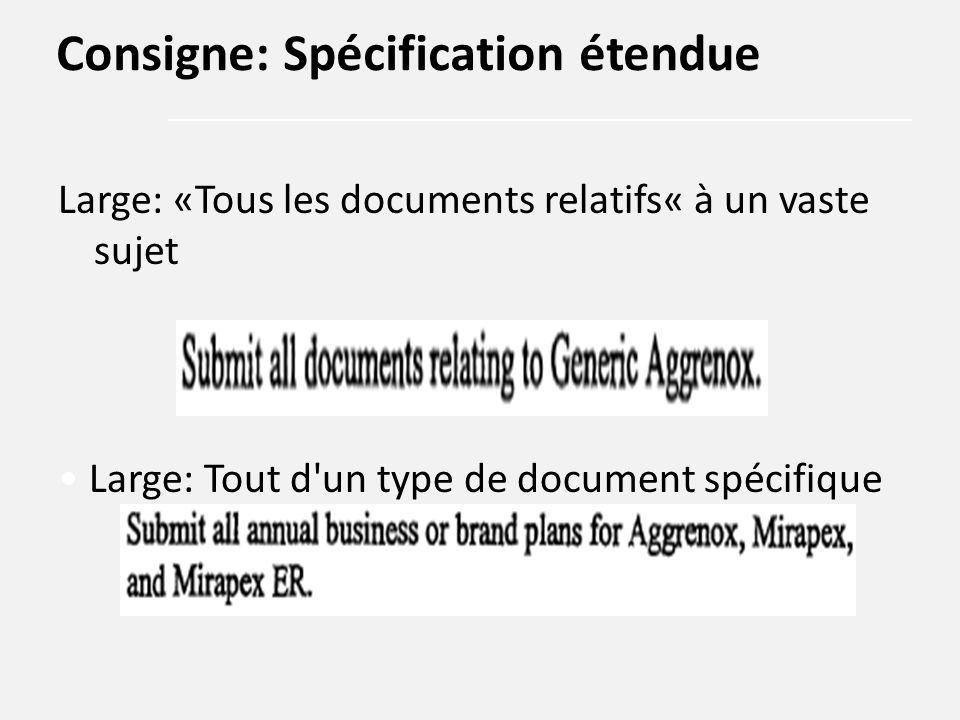 Large: «Tous les documents relatifs« à un vaste sujet Large: Tout d'un type de document spécifique Consigne: Spécification étendue