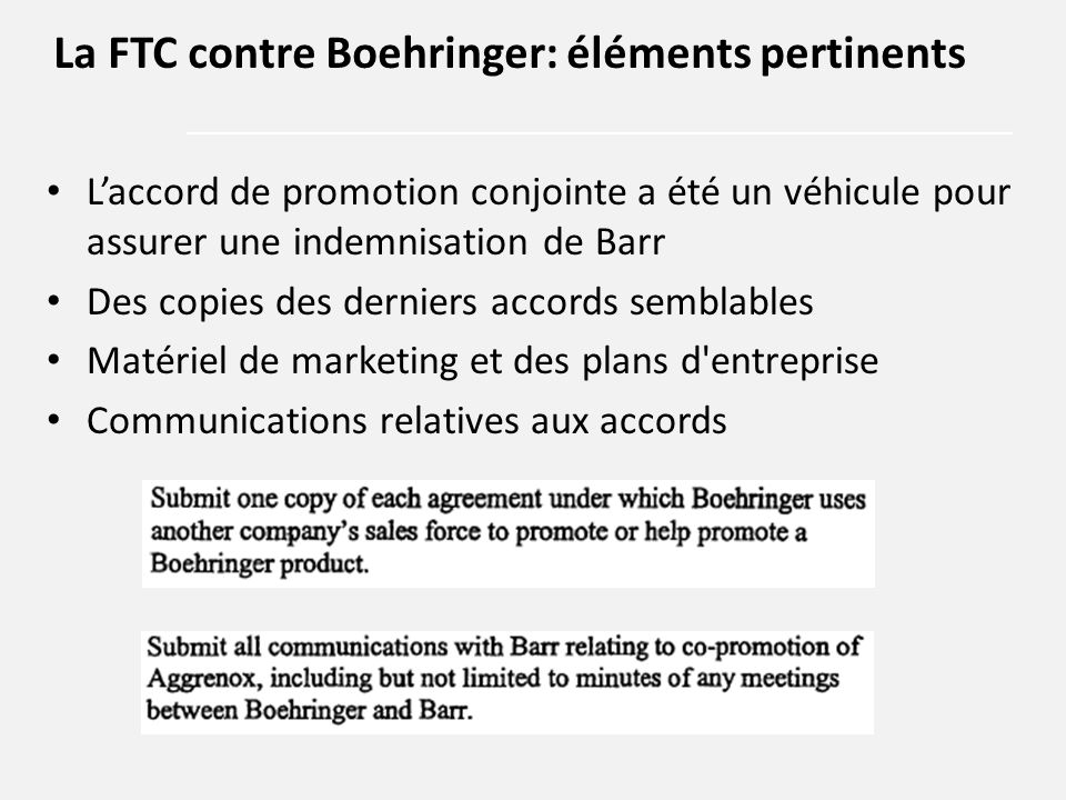 L'accord de promotion conjointe a été un véhicule pour assurer une indemnisation de Barr Des copies des derniers accords semblables Matériel de marketing et des plans d entreprise Communications relatives aux accords La FTC contre Boehringer: éléments pertinents
