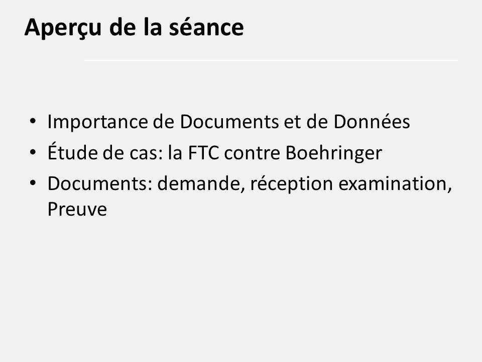 Importance de Documents et de Données Étude de cas: la FTC contre Boehringer Documents: demande, réception examination, Preuve Aperçu de la séance