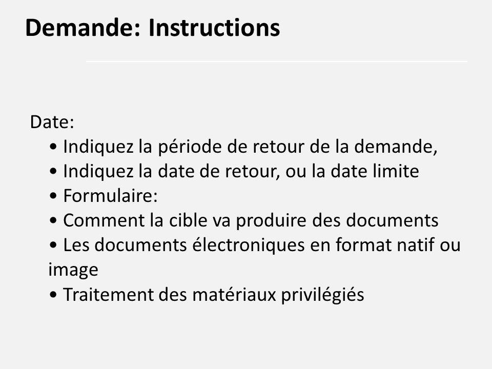 Date: Indiquez la période de retour de la demande, Indiquez la date de retour, ou la date limite Formulaire: Comment la cible va produire des document