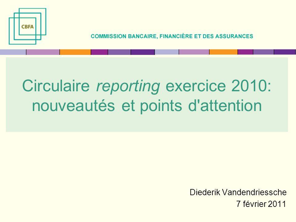 Circulaire reporting exercice 2010: nouveautés et points d'attention Diederik Vandendriessche 7 février 2011