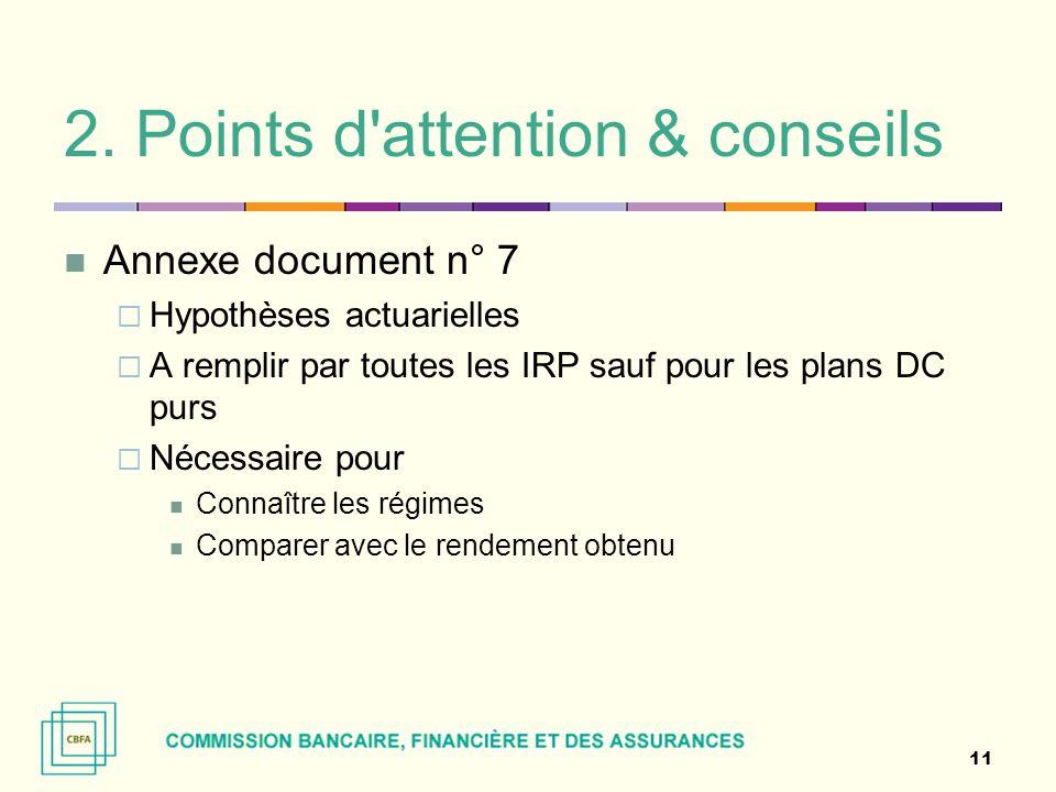 2. Points d'attention & conseils Annexe document n° 7  Hypothèses actuarielles  A remplir par toutes les IRP sauf pour les plans DC purs  Nécessair