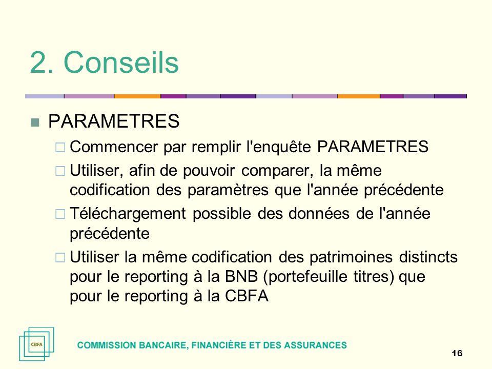 2. Conseils PARAMETRES  Commencer par remplir l'enquête PARAMETRES  Utiliser, afin de pouvoir comparer, la même codification des paramètres que l'an