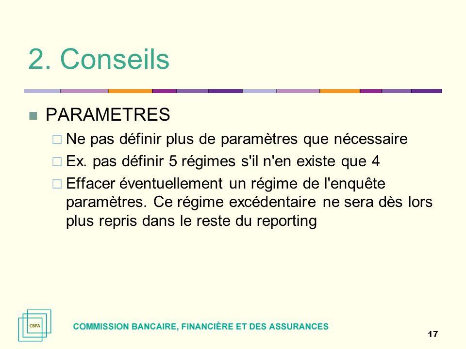 2. Conseils PARAMETRES  Ne pas définir plus de paramètres que nécessaire  Ex. pas définir 5 régimes s'il n'en existe que 4  Effacer éventuellement