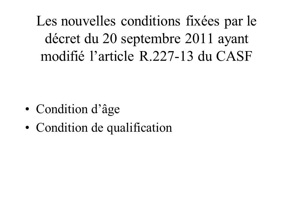Les nouvelles conditions fixées par le décret du 20 septembre 2011 ayant modifié l'article R.227-13 du CASF Condition d'âge Condition de qualification