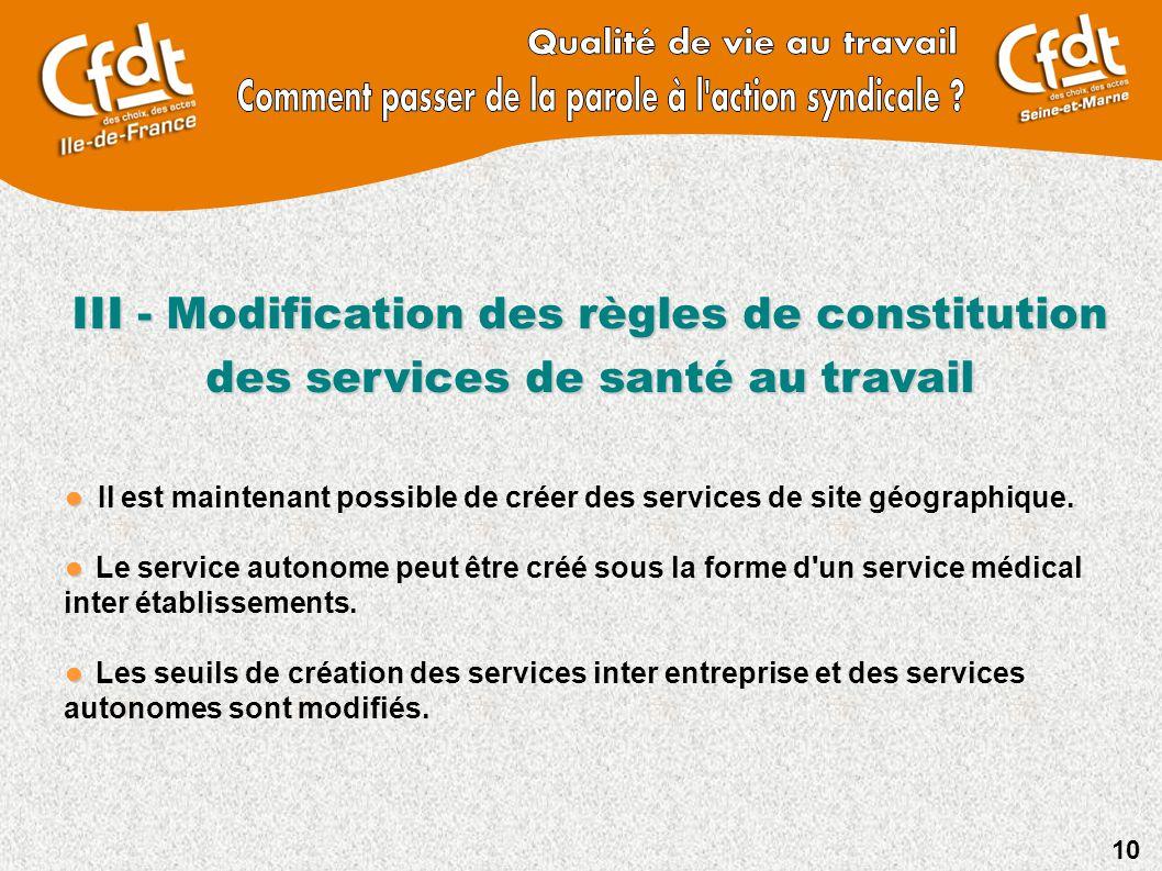 10 III - Modification des règles de constitution des services de santé au travail Il est maintenant possible de créer des services de site géographiqu