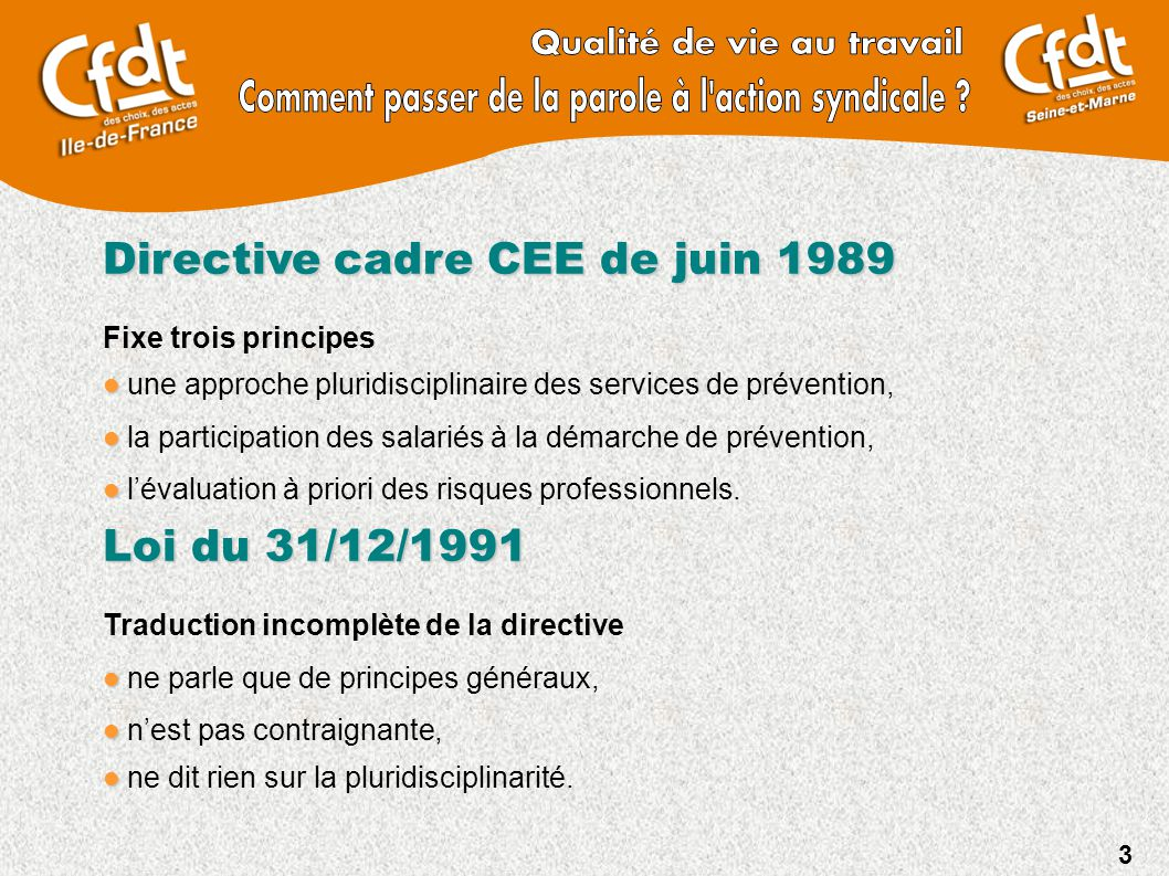 3 Directivecadre CEE de juin 1989 Directive cadre CEE de juin 1989 Fixe trois principes une approche pluridisciplinaire des services de prévention, la