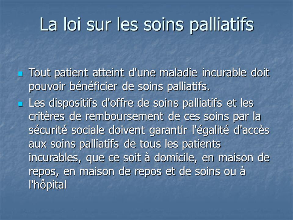 La loi sur les soins palliatifs Tout patient atteint d'une maladie incurable doit pouvoir bénéficier de soins palliatifs. Tout patient atteint d'une m
