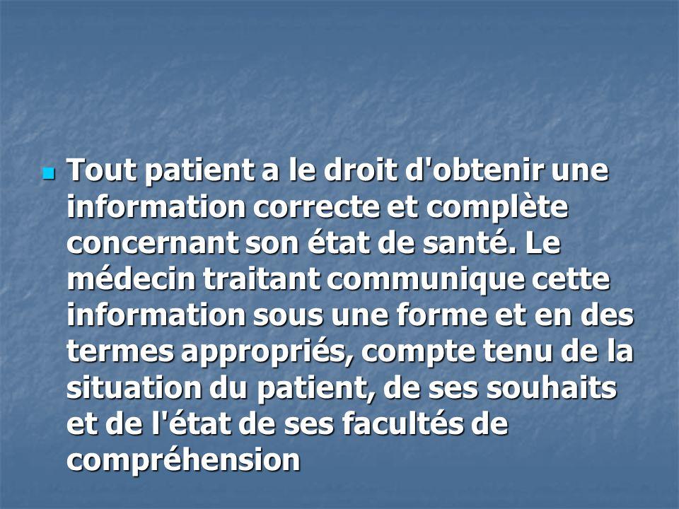 Tout patient a le droit d'obtenir une information correcte et complète concernant son état de santé. Le médecin traitant communique cette information