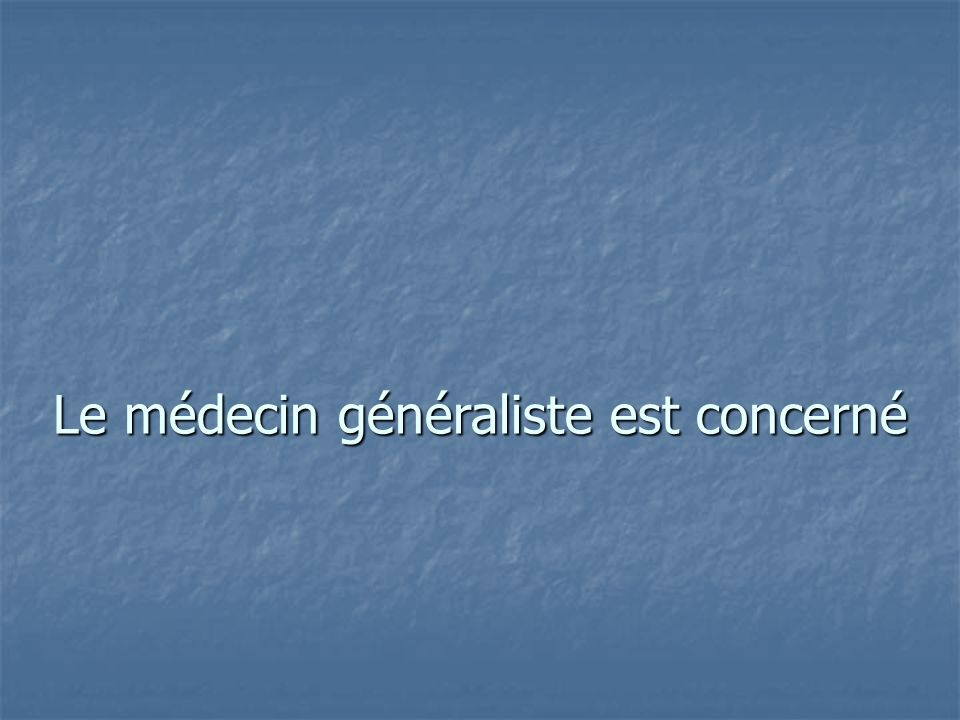 Le médecin généraliste est concerné