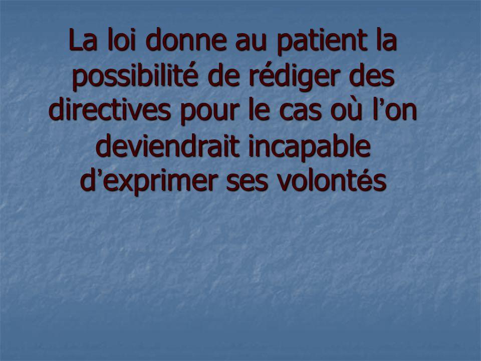 La loi donne au patient la possibilité de rédiger des directives pour le cas où l ' on deviendrait incapable d ' exprimer ses volont é s
