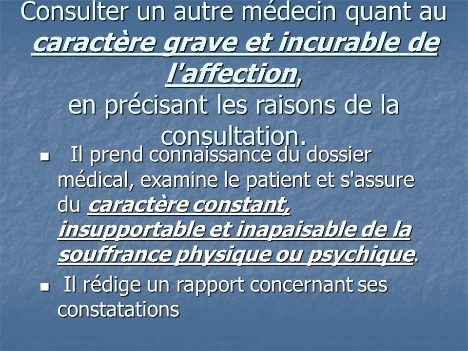 Consulter un autre médecin quant au caractère grave et incurable de l'affection, en précisant les raisons de la consultation. Il prend connaissance du