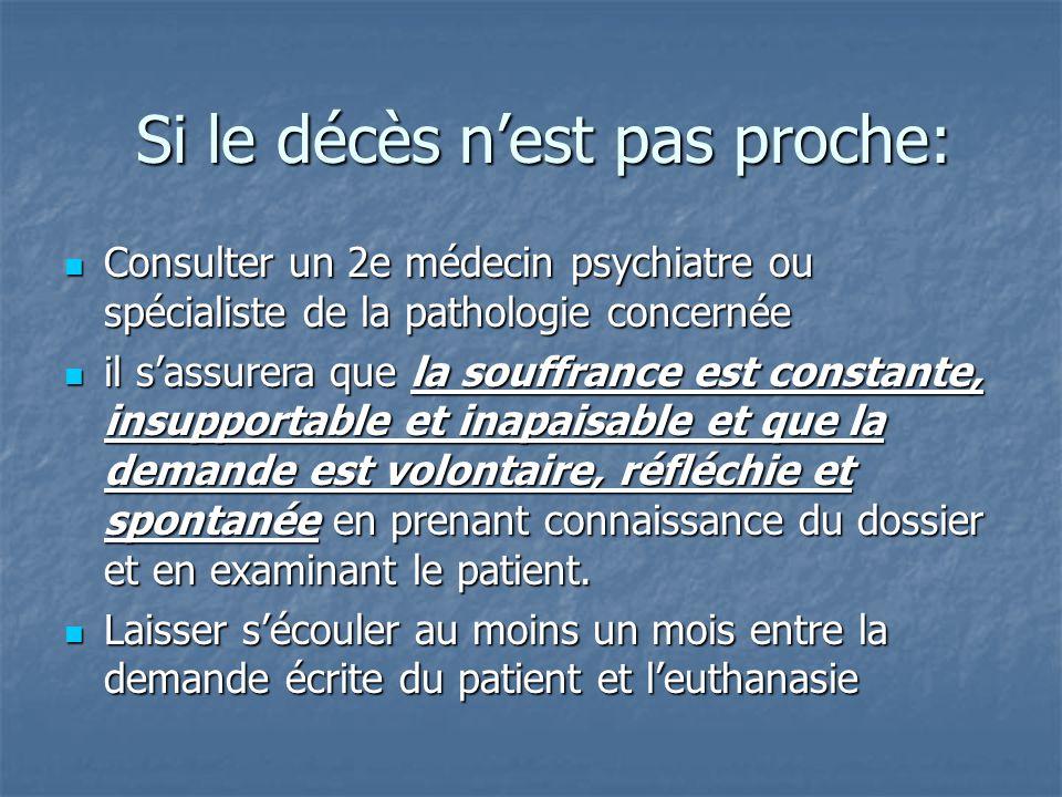 Si le décès n'est pas proche: Consulter un 2e médecin psychiatre ou spécialiste de la pathologie concernée Consulter un 2e médecin psychiatre ou spéci