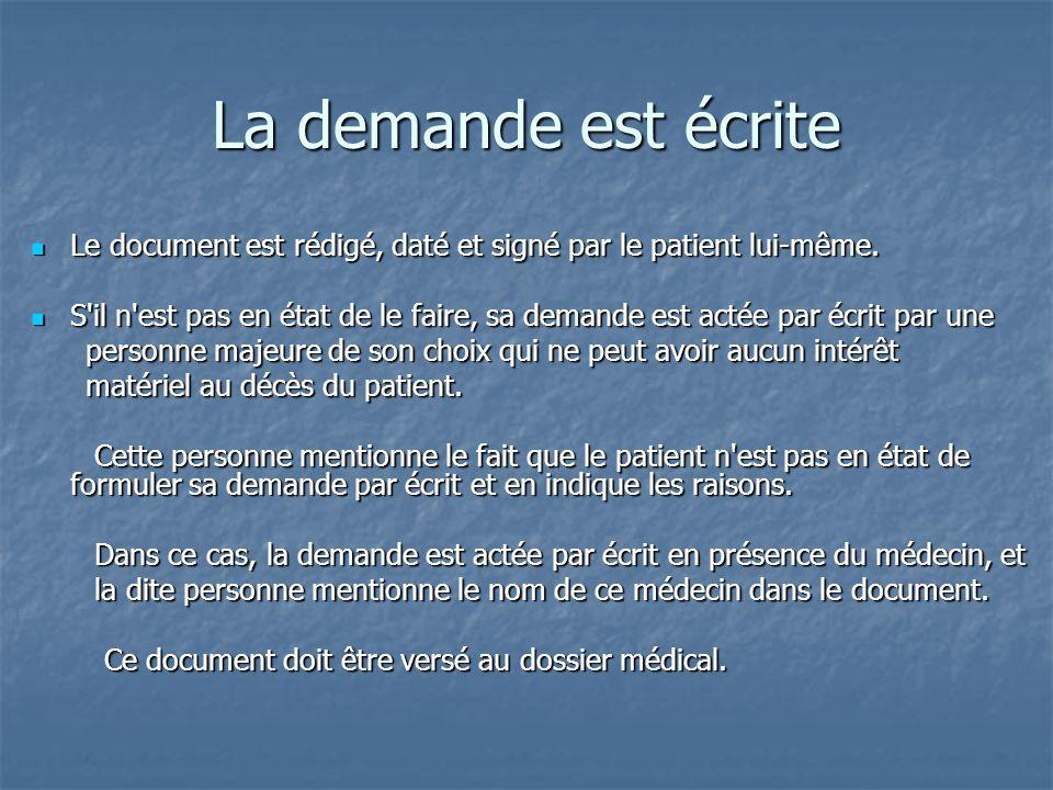 La demande est écrite Le document est rédigé, daté et signé par le patient lui-même. Le document est rédigé, daté et signé par le patient lui-même. S'
