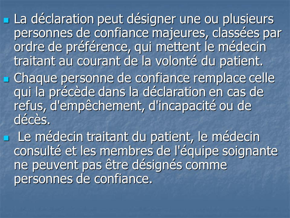 La déclaration peut désigner une ou plusieurs personnes de confiance majeures, classées par ordre de préférence, qui mettent le médecin traitant au co