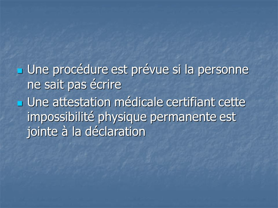 Une procédure est prévue si la personne ne sait pas écrire Une procédure est prévue si la personne ne sait pas écrire Une attestation médicale certifi