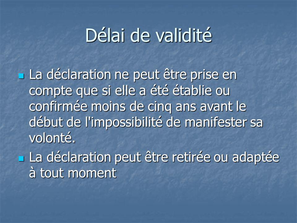 Délai de validité La déclaration ne peut être prise en compte que si elle a été établie ou confirmée moins de cinq ans avant le début de l'impossibili