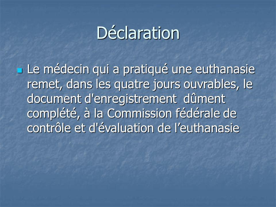 Déclaration Le médecin qui a pratiqué une euthanasie remet, dans les quatre jours ouvrables, le document d'enregistrement dûment complété, à la Commis