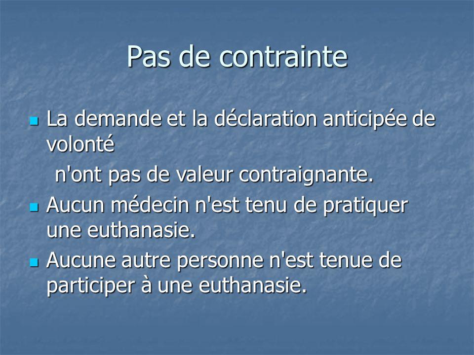 Pas de contrainte La demande et la déclaration anticipée de volonté La demande et la déclaration anticipée de volonté n'ont pas de valeur contraignant