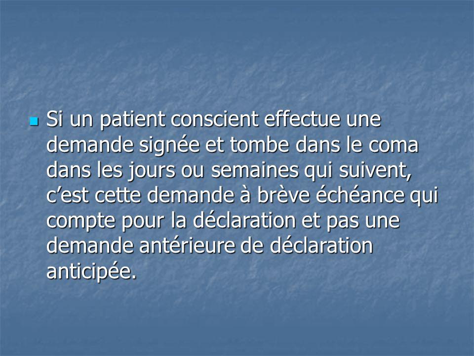 Si un patient conscient effectue une demande signée et tombe dans le coma dans les jours ou semaines qui suivent, c'est cette demande à brève échéance