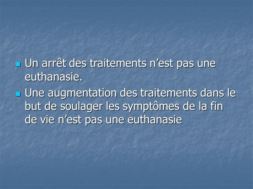 Un arrêt des traitements n'est pas une euthanasie. Un arrêt des traitements n'est pas une euthanasie. Une augmentation des traitements dans le but de