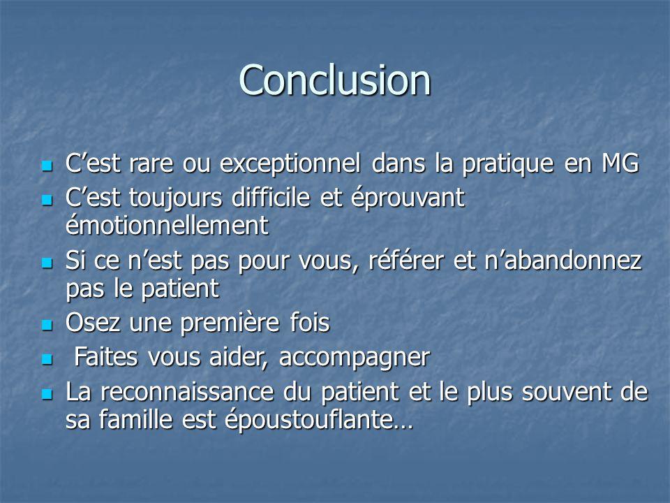 Conclusion C'est rare ou exceptionnel dans la pratique en MG C'est rare ou exceptionnel dans la pratique en MG C'est toujours difficile et éprouvant é