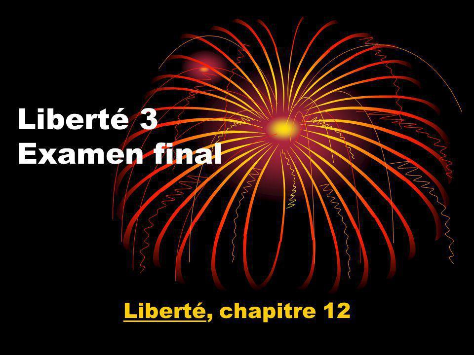 Liberté 3 Examen final Liberté, chapitre 12