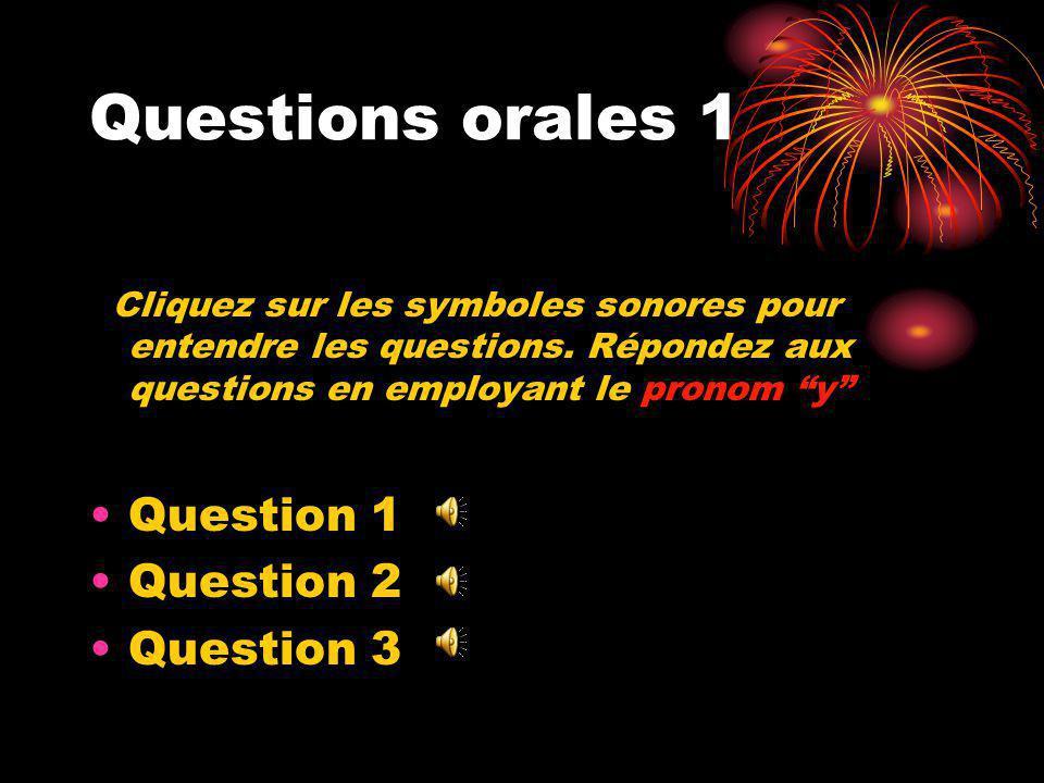 Questions orales 1 Cliquez sur les symboles sonores pour entendre les questions.