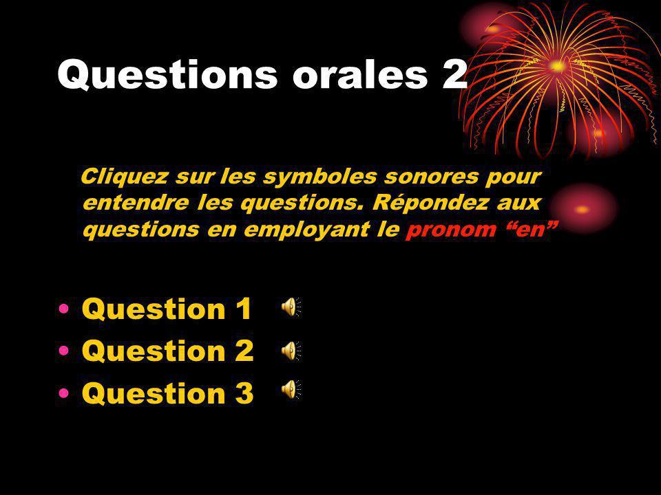 Questions orales 2 Cliquez sur les symboles sonores pour entendre les questions.