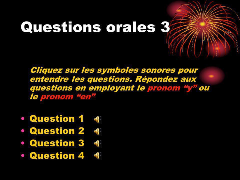 Questions orales 3 Cliquez sur les symboles sonores pour entendre les questions.