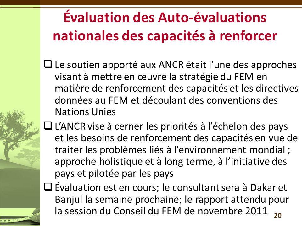  Le soutien apporté aux ANCR était l'une des approches visant à mettre en œuvre la stratégie du FEM en matière de renforcement des capacités et les directives données au FEM et découlant des conventions des Nations Unies  L'ANCR vise à cerner les priorités à l'échelon des pays et les besoins de renforcement des capacités en vue de traiter les problèmes liés à l'environnement mondial ; approche holistique et à long terme, à l'initiative des pays et pilotée par les pays  Évaluation est en cours; le consultant sera à Dakar et Banjul la semaine prochaine; le rapport attendu pour la session du Conseil du FEM de novembre 2011 20