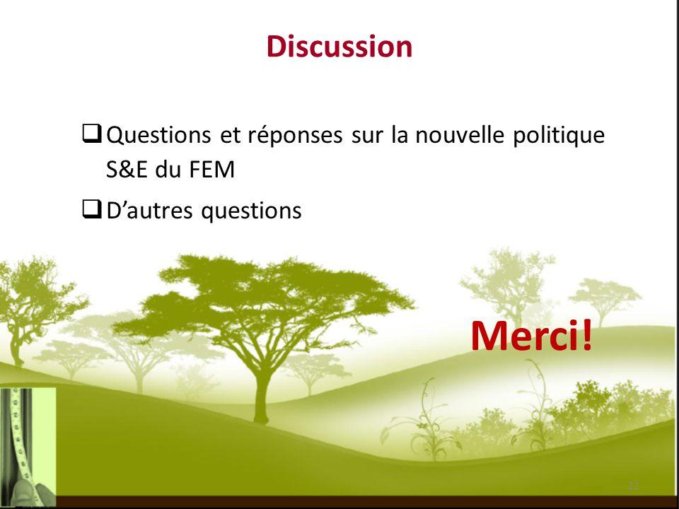 Merci! Discussion  Questions et réponses sur la nouvelle politique S&E du FEM  D'autres questions 22