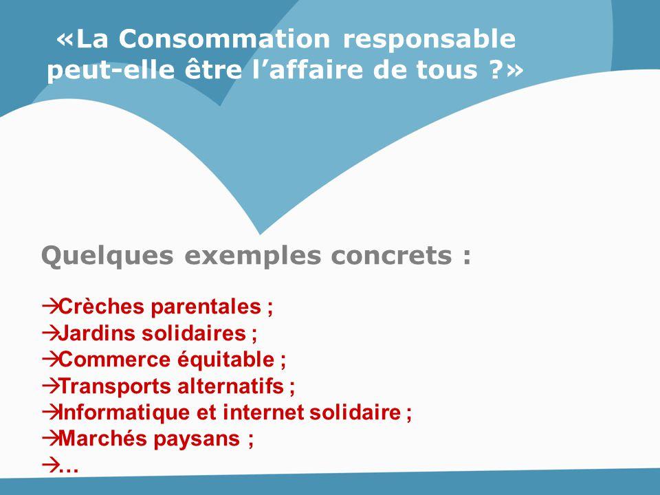 «La Consommation responsable peut-elle être l'affaire de tous ?» Quelques exemples concrets :  Crèches parentales ;  Jardins solidaires ;  Commerce