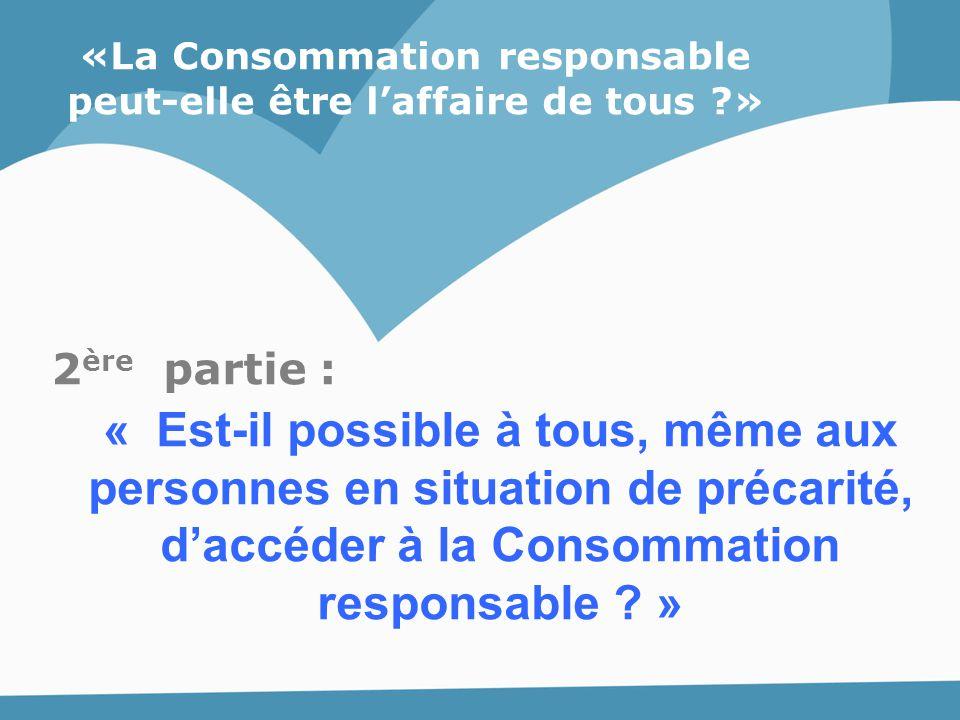 «La Consommation responsable peut-elle être l'affaire de tous ?» 2 ère partie : « Est-il possible à tous, même aux personnes en situation de précarité