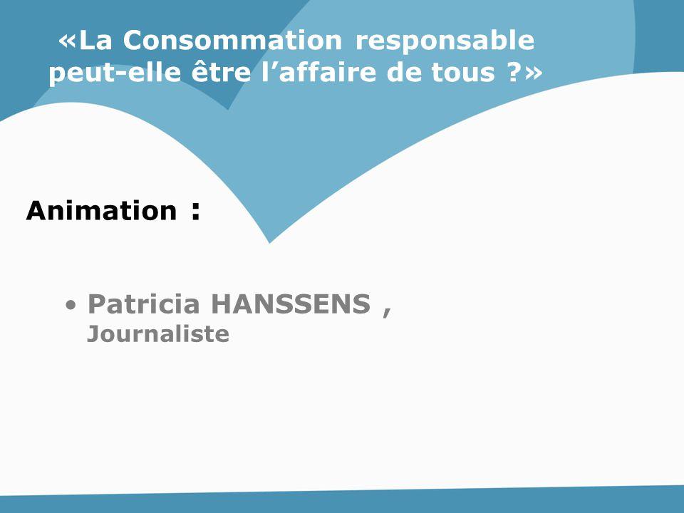 Programme : «La Consommation responsable peut-elle être l'affaire de tous ?» 1 ère partie : « Qu'entend-on par Consommation responsable » 2 ème partie : « Est-il possible à tous, même aux personnes en situation de précarité, d'accéder à la Consommation responsable .