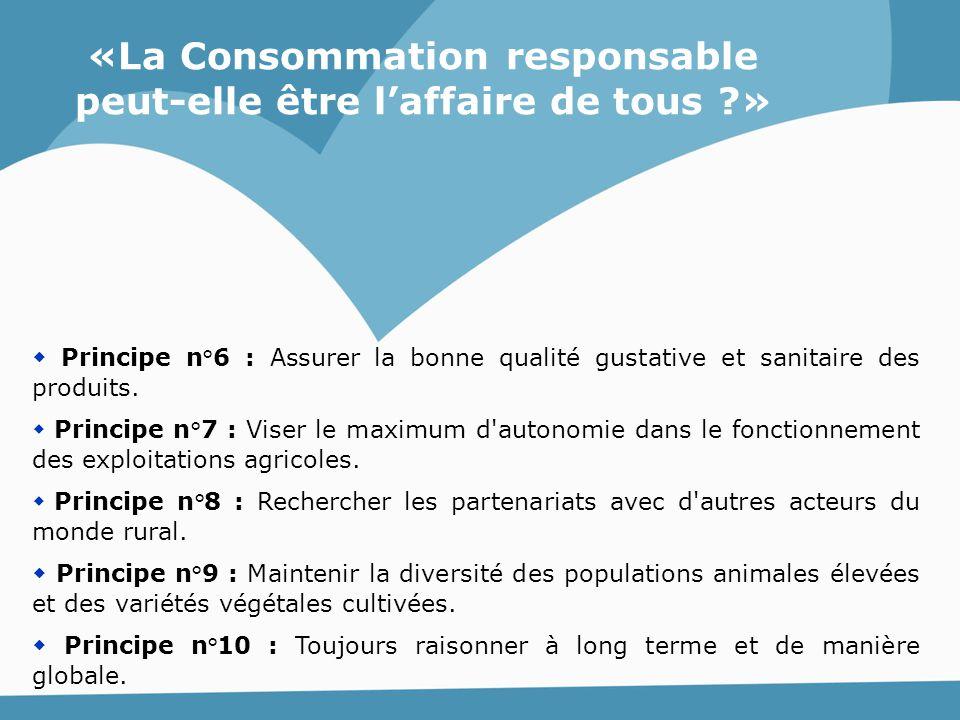  Principe n°6 : Assurer la bonne qualité gustative et sanitaire des produits.  Principe n°7 : Viser le maximum d'autonomie dans le fonctionnement de