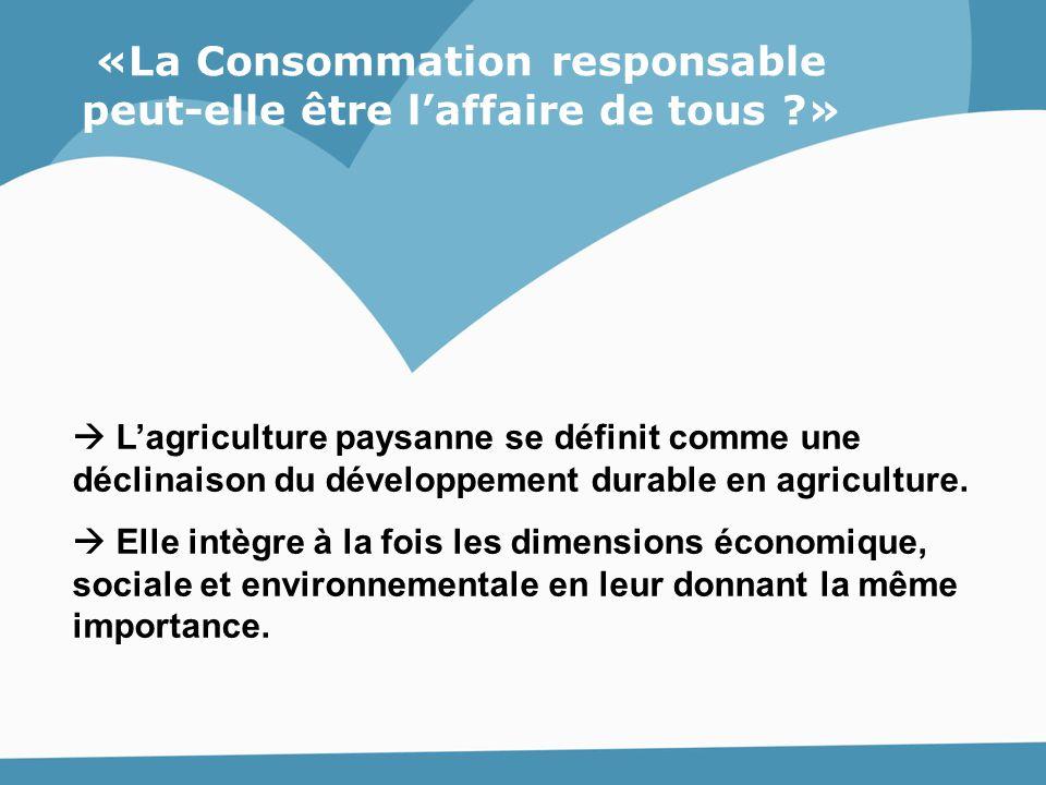  L'agriculture paysanne se définit comme une déclinaison du développement durable en agriculture.  Elle intègre à la fois les dimensions économique,