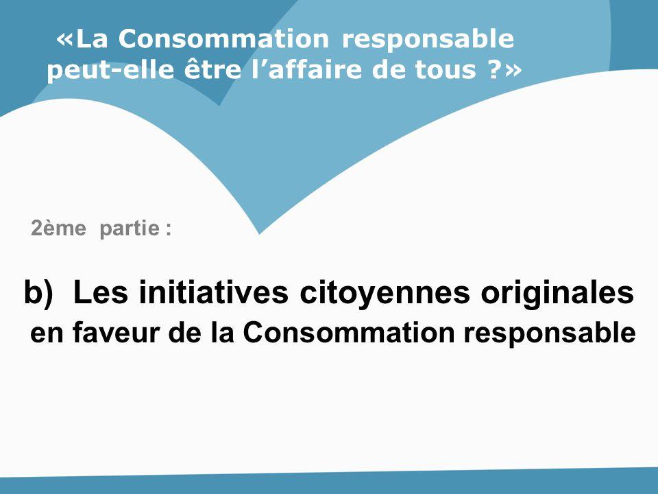 «La Consommation responsable peut-elle être l'affaire de tous ?» 2ème partie : b) Les initiatives citoyennes originales en faveur de la Consommation r