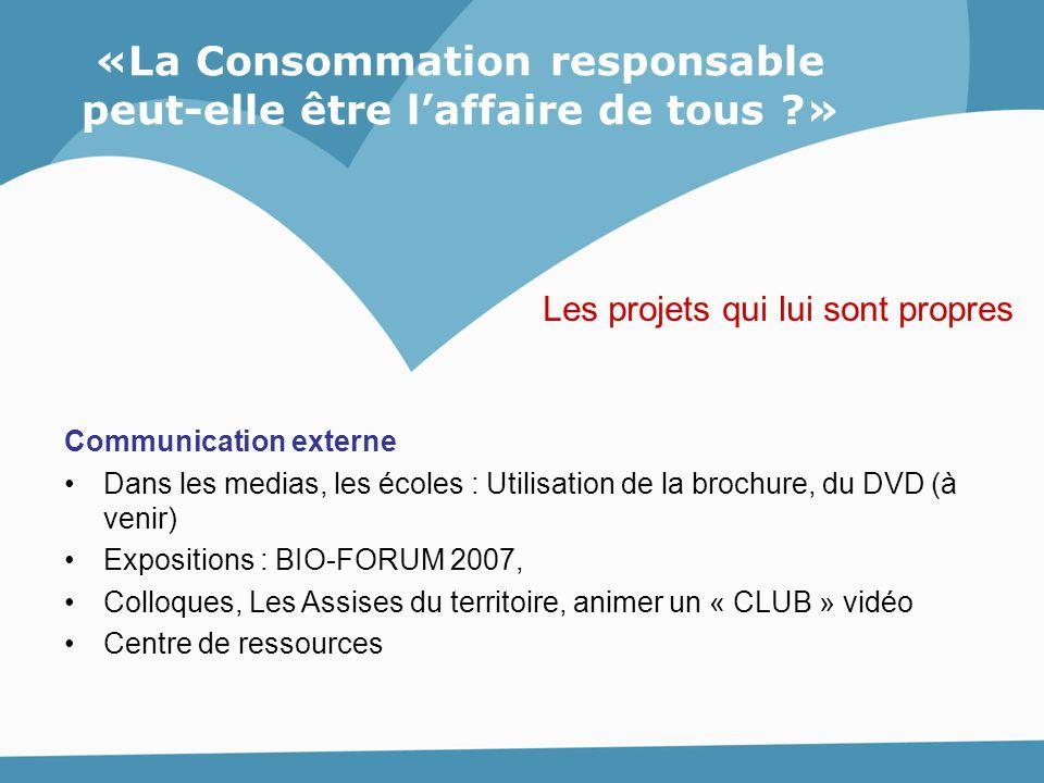 «La Consommation responsable peut-elle être l'affaire de tous ?» Communication externe Dans les medias, les écoles : Utilisation de la brochure, du DV
