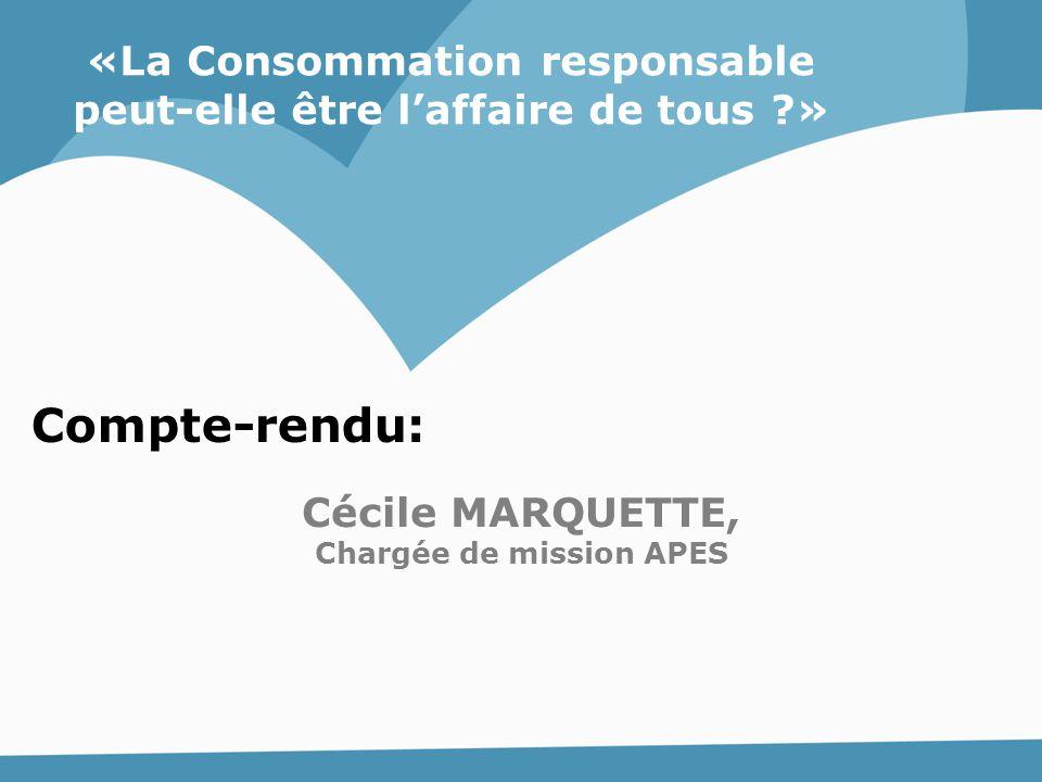 Compte-rendu: «La Consommation responsable peut-elle être l'affaire de tous ?» Cécile MARQUETTE, Chargée de mission APES