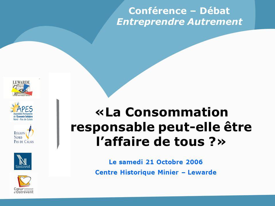 «La Consommation responsable peut-elle être l'affaire de tous ?» Conférence – Débat Entreprendre Autrement Le samedi 21 Octobre 2006 Centre Historique