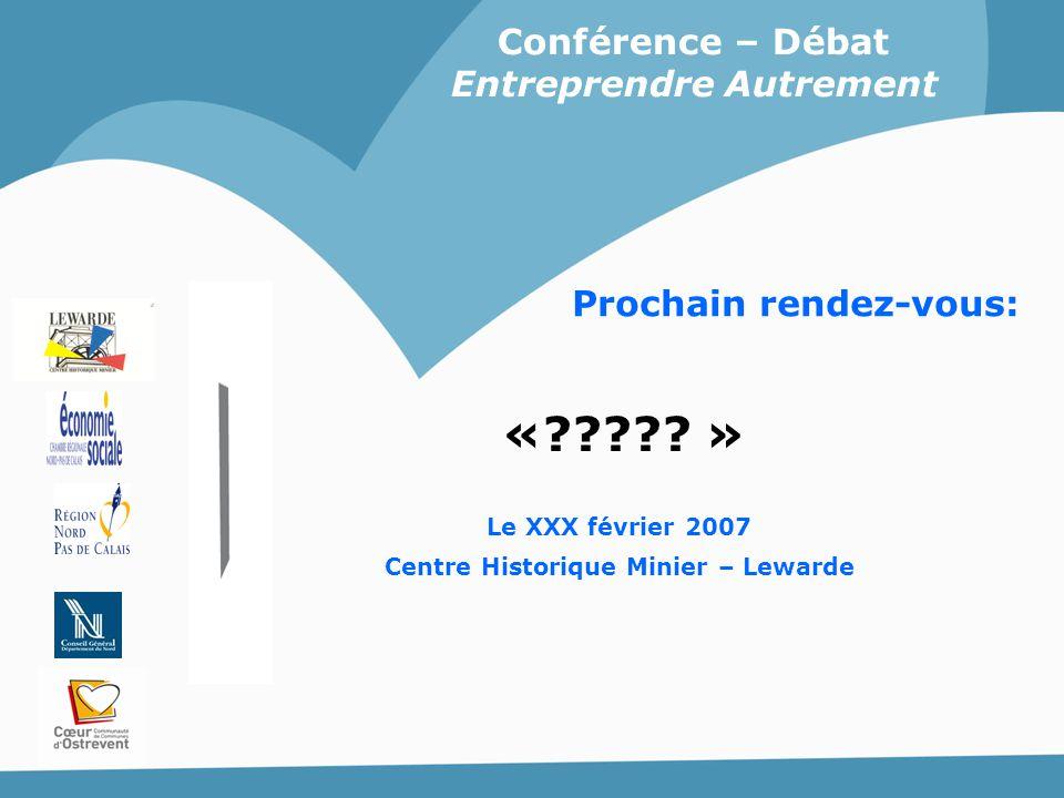 «????? » Conférence – Débat Entreprendre Autrement Le XXX février 2007 Centre Historique Minier – Lewarde Prochain rendez-vous: